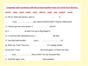 Complete each sentence with the present perfect form of a verb from the box.