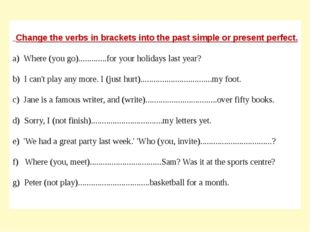 Change the verbs in brackets into the past simple or present perfect. a) Whe