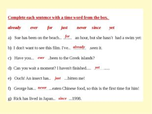 Complete each sentence with a time word from the box. already ever for just n