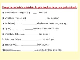 Change the verbs in brackets into the past simple or the present perfect simp