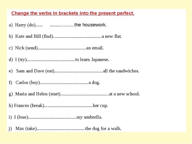 Change the verbs in brackets into the present perfect. a) Harry (do)...... ....