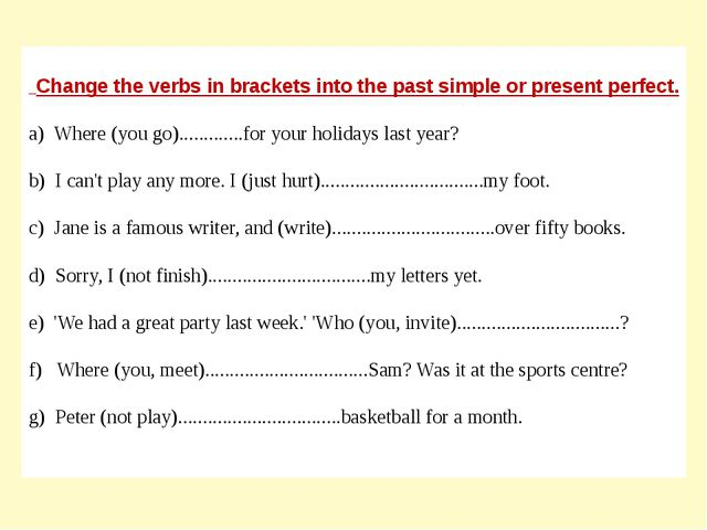 Change the verbs in brackets into the past simple or present perfect. a) Whe...