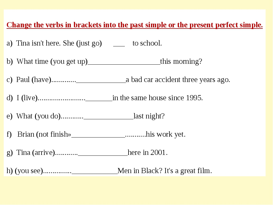 Change the verbs in brackets into the past simple or the present perfect simp...