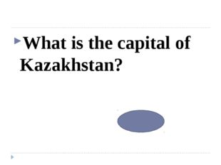 What is the capital of Kazakhstan? Astana