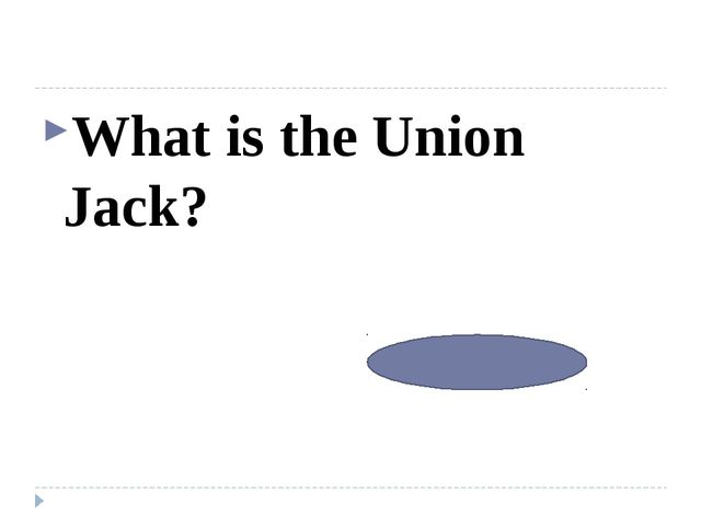 What is the Union Jack? The flag of GB
