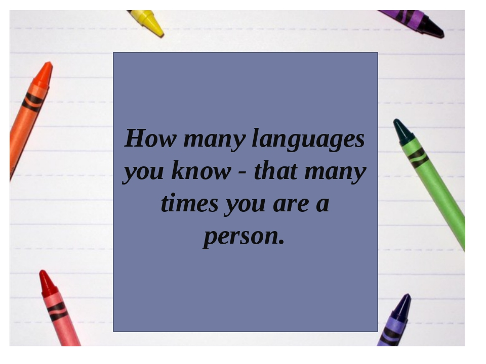 bb How many languages you know - that many times you are a person.