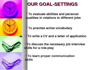 OUR GOAL-SETTINGS To evaluate abilities and personal qualities in relations t