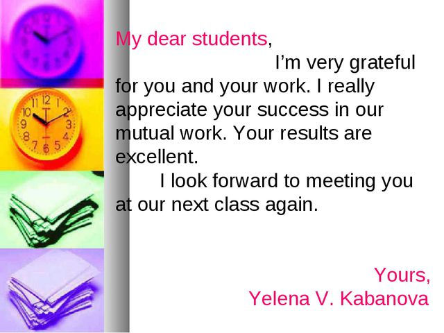 My dear students, 	 I'm very grateful for you and your work. I really appreci...