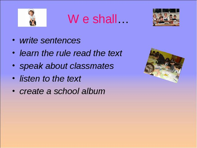 W e shall… write sentences learn the rule read the text speak about classmate...
