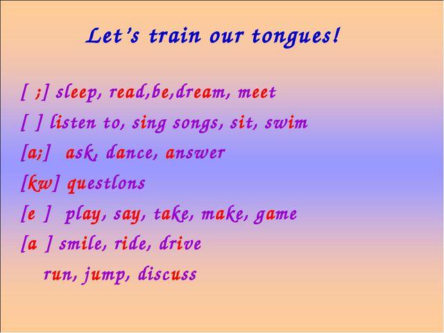 [ι;] sleep, read,be,dream, meet [ι] listen to, sing songs, sit, swim [a;] as...