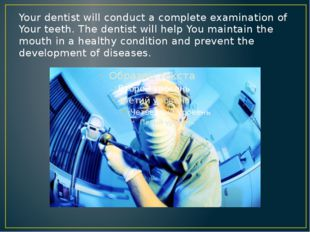 Your dentist will conduct a complete examination of Your teeth. The dentist w