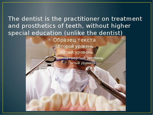 The dentist is the practitioner on treatment and prosthetics of teeth, withou...