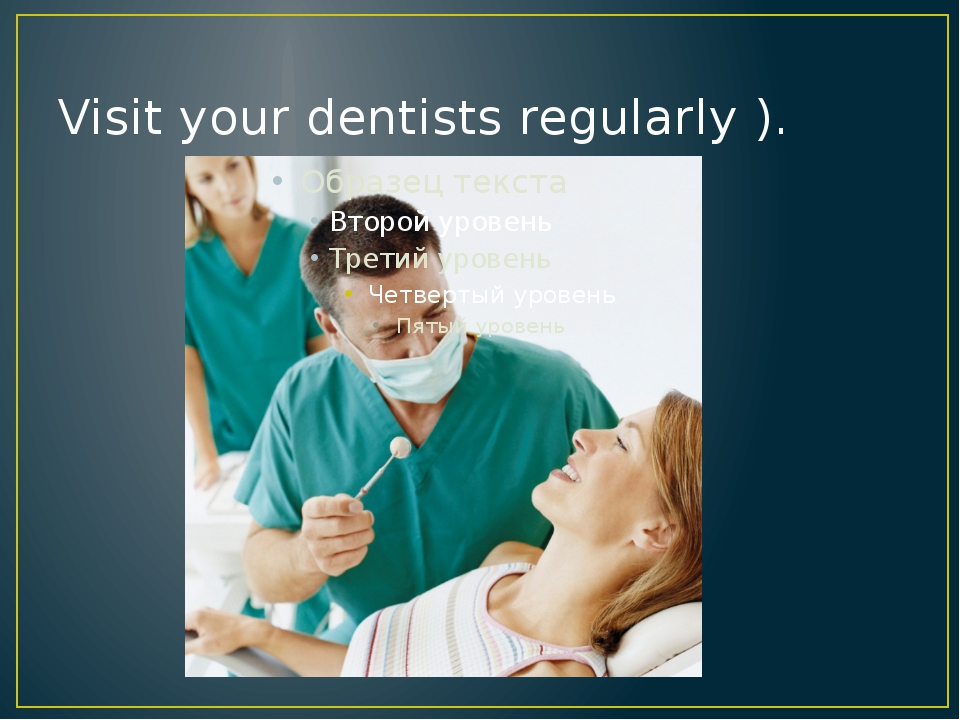 Visit your dentists regularly ).