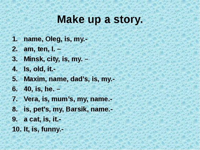 Make up a story.
