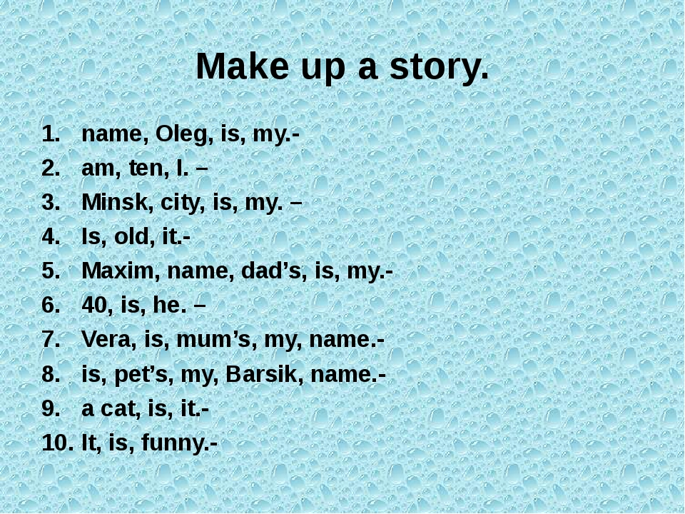Make up a story. name, Oleg, is, my.-  am, ten, I. –  Minsk, city, is, my....