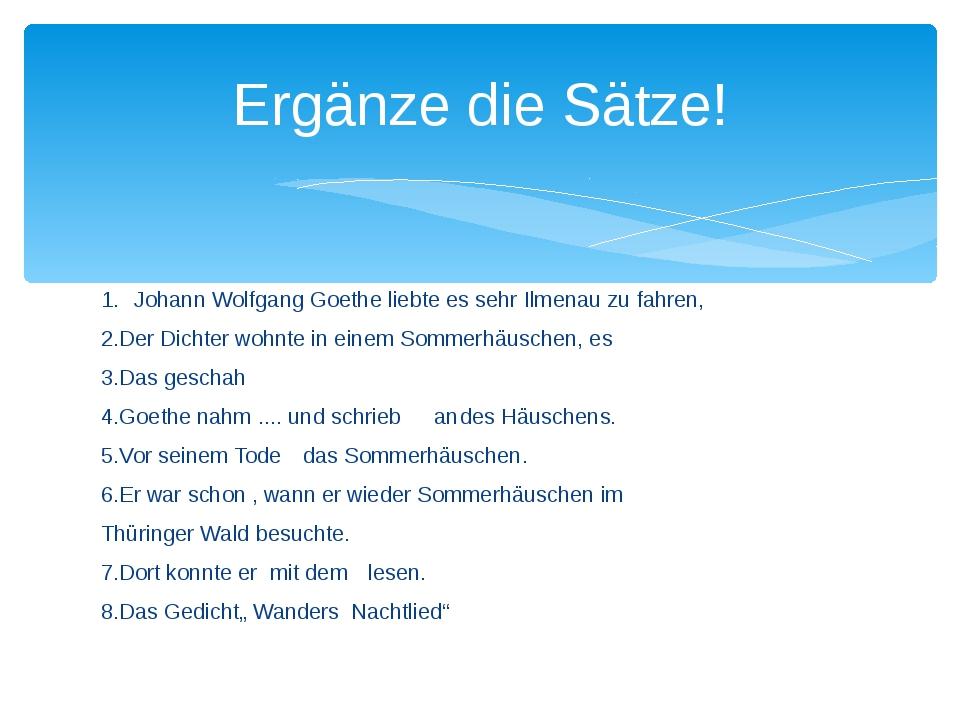 1.Johann Wolfgang Goethe liebte es sehr Ilmenau zu fahren, 2.Der Dichter wo...