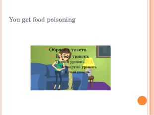 You get food poisoning