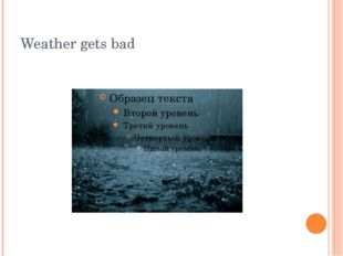 Weather gets bad