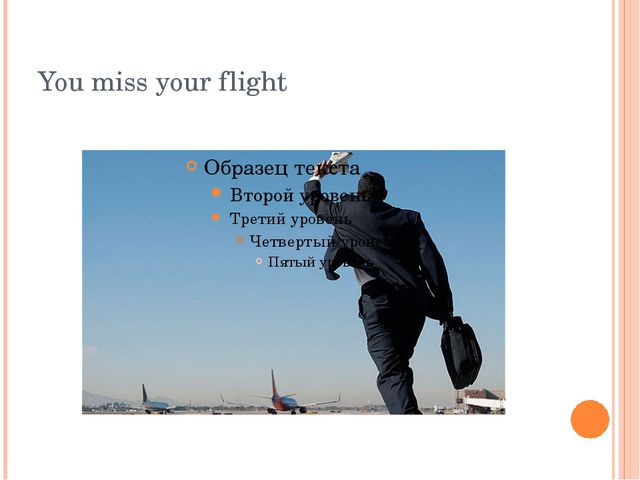 You miss your flight