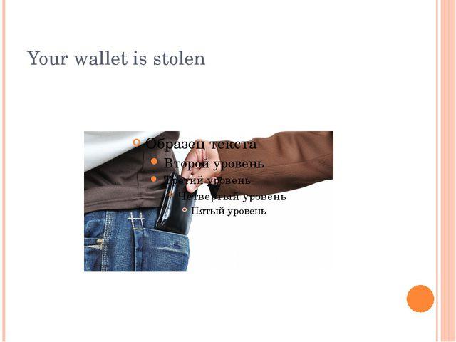 Your wallet is stolen