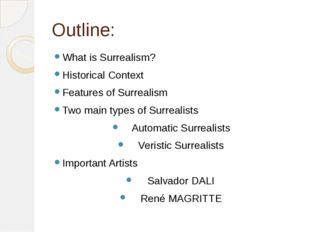 Outline: What is Surrealism? Historical Context Features of Surrealism Two ma