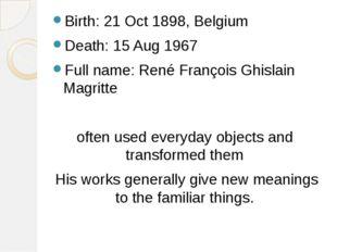 Birth: 21 Oct 1898, Belgium Death: 15 Aug 1967 Full name: René François Ghisl