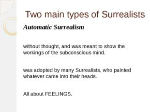 Two main types of Surrealists Automatic Surrealism without thought, and was m