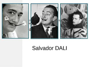 Probably the most famous artist of the 20th century, after Picasso Salvador D