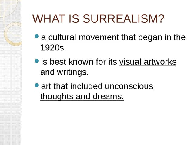 WHAT IS SURREALISM? a cultural movement that began in the 1920s. is best know...