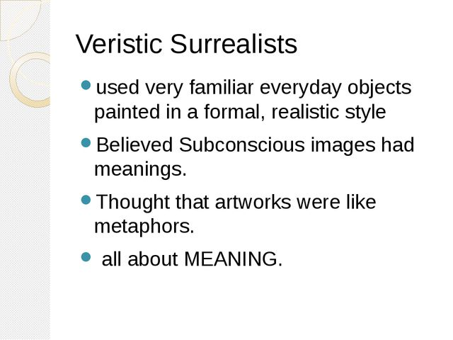 Veristic Surrealists used very familiar everyday objects painted in a formal,...