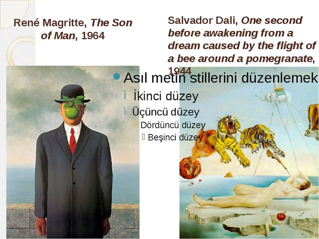René Magritte, The Son of Man, 1964 Salvador Dali, One second before awakenin...