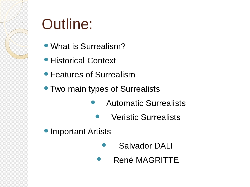 Outline: What is Surrealism? Historical Context Features of Surrealism Two ma...