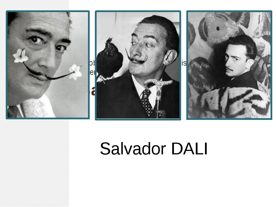 Probably the most famous artist of the 20th century, after Picasso Salvador D...