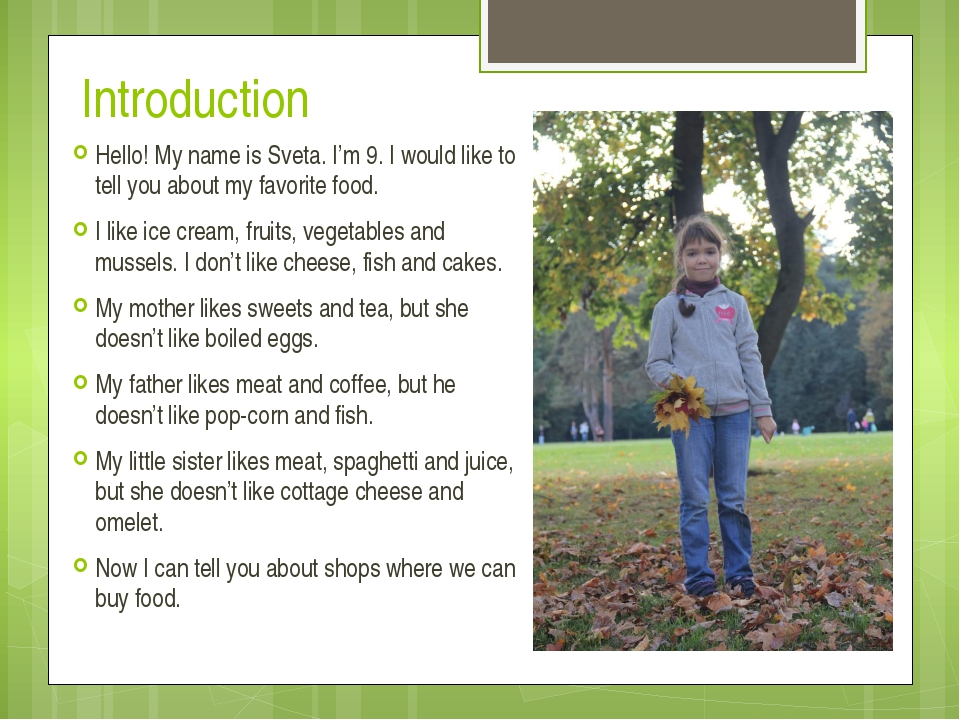 Introduction Hello! My name is Sveta. I'm 9. I would like to tell you about m...