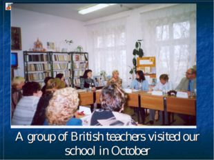 A group of British teachers visited our school in October