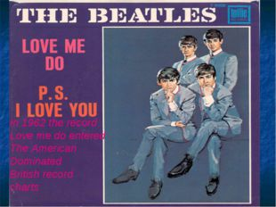 In 1962 the record Love me do entered The American Dominated British record c