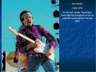 Jimi Hendrix (1942-1970) He was from Seattle, Washington. Personified the eme