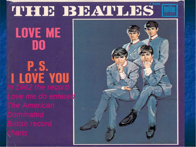 In 1962 the record Love me do entered The American Dominated British record c...