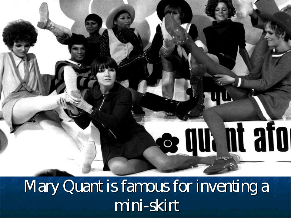 Mary Quant is famous for inventing a mini-skirt