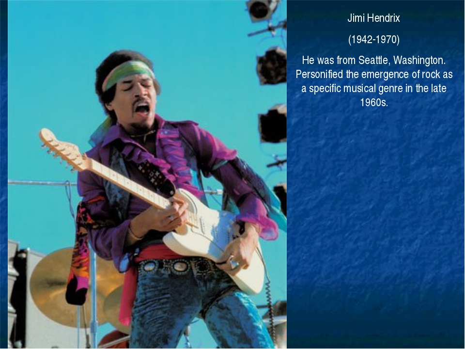 Jimi Hendrix (1942-1970) He was from Seattle, Washington. Personified the eme...
