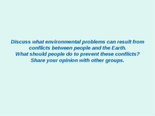 Discuss what environmental problems can result from conflicts between people