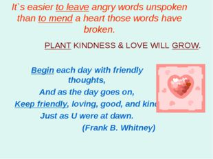 It`s easier to leave angry words unspoken than to mend a heart those words ha