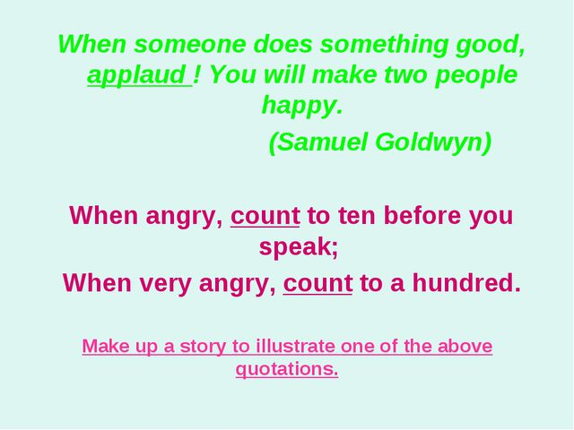 Make up a story to illustrate one of the above quotations. When someone does...