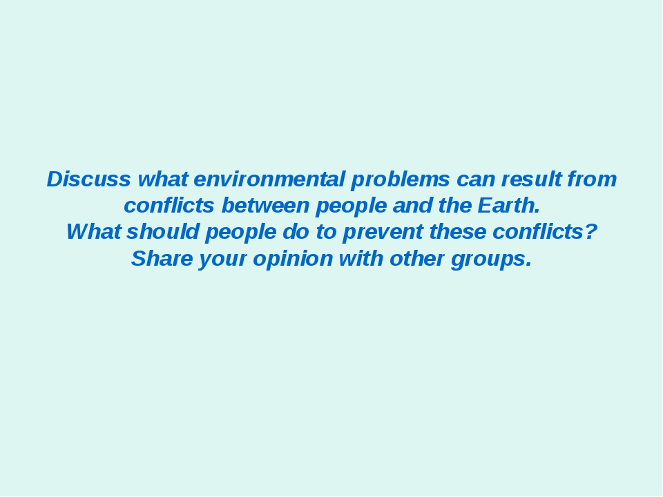 Discuss what environmental problems can result from conflicts between people...