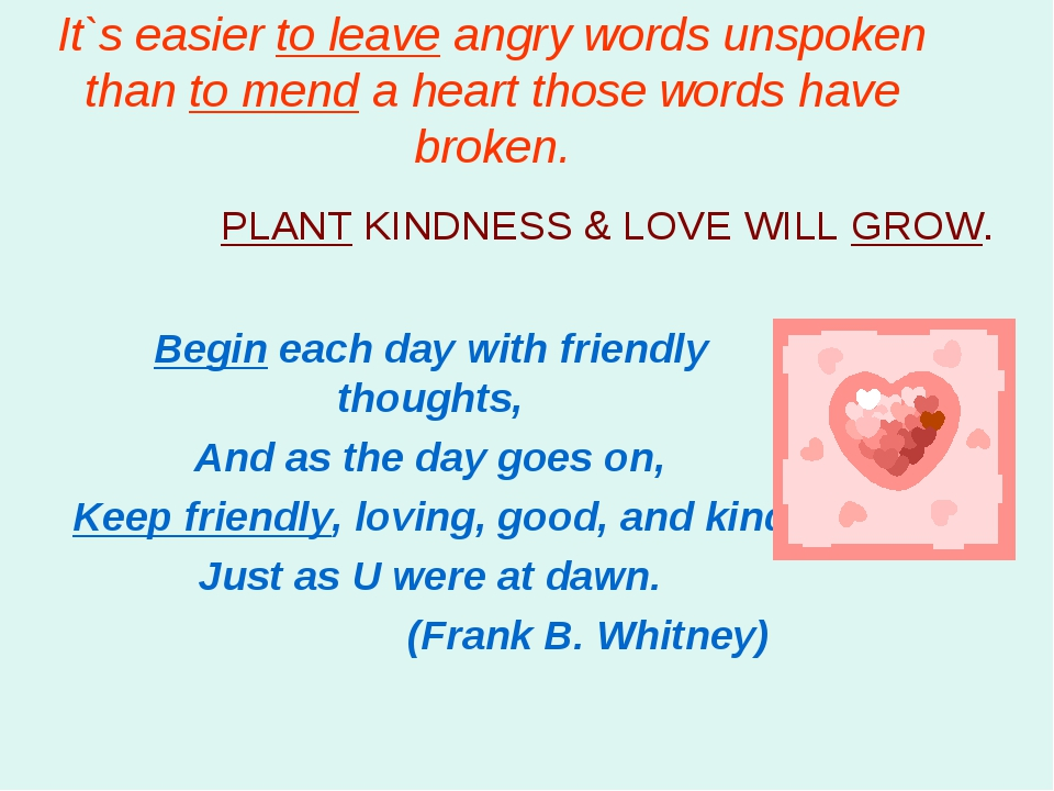 It`s easier to leave angry words unspoken than to mend a heart those words ha...