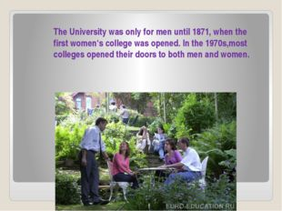 The University was only for men until 1871, when the first women's college wa
