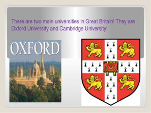 There are two main universities in Great Britain! They are Oxford University