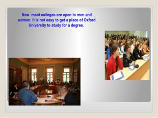 Now most colleges are open to men and women. It is not easy to get a place of