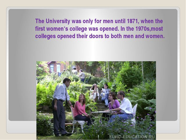 The University was only for men until 1871, when the first women's college wa...