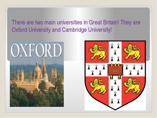 There are two main universities in Great Britain! They are Oxford University...
